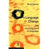 On Language Change: The Invisible Hand in Language by Keller, Rudi (1994)