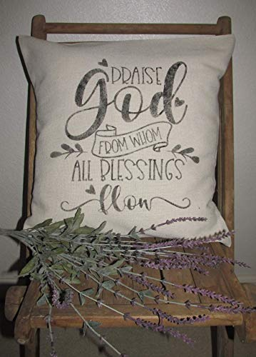 - Farmhouse Throw Pillow Cover~18X18~PRAISE GOD FROM WHOM ALL BLESSINGS FLOW