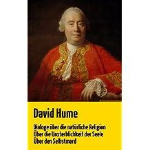 """David Hume: """"Dialoge über die natürliche Religion"""", """"Über die Unsterblichkeit der Seele"""" und """"Über den Selbstmord"""" (German Edition)"""