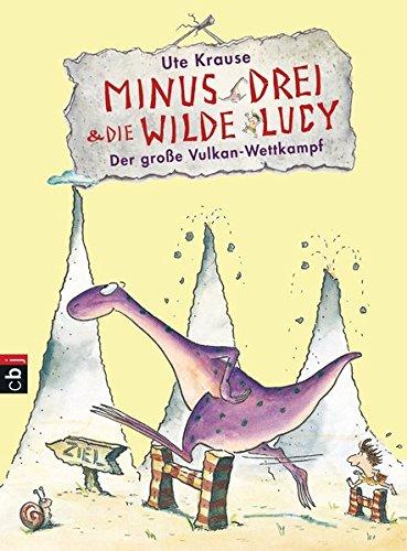 Minus Drei und die wilde Lucy - Der große Vulkan-Wettkampf (Die Minus Drei und die wilde Lucy-Reihe, Band 1)