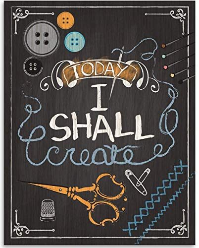 Today I Shall Create - 11x14 Unframed Art Print - Great Apparel/Accessories Manufacturer Office Decor/Sewing Factory Decor, Also Makes a Great Gift Under $15 (Printed on Paper, Not Wood) from Personalized Signs by Lone Star Art