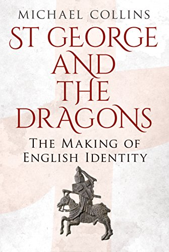 Book: St George and the Dragons - The Making of English Identity by Michael Collins