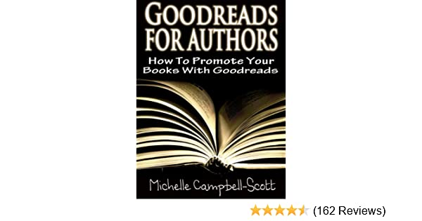 Goodreads for authors how to use goodreads to promote your books goodreads for authors how to use goodreads to promote your books kindle edition by michelle campbell scott reference kindle ebooks amazon solutioingenieria Choice Image