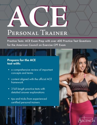 ACE Personal Trainer Practice Tests: ACE Exam Prep with over 400 Practice Test Questions for the American Council on Exercise CPT Exam