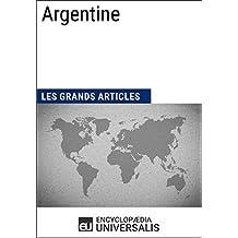 Argentine (Les Grands Articles d'Universalis): Géographie, économie, histoire et politique (French Edition)