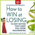 How to Win at Losing: 10 Diet Myths That Keep You From Suceeding | Monica Reinagel