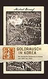 Goldrausch in Korea: Die deutsche Goldmine in Korea von 1897 bis 1903