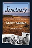Front cover for the book Sanctuary: The Story of Naturalist Mary Majka by Deborah Carr