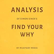 Analysis of Simon Sinek's Find Your Why Audiobook by  Milkyway Media Narrated by Todd Mansfield