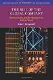 The Rise of the Global Company (New Approaches to Economic and Social History)