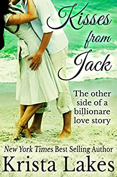 Kisses From Jack: The Other Side of a Billionaire Love Story (The Kisses Series Book 0) by [Lakes, Krista]