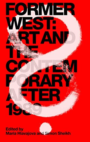 Former West: Art and the Contemporary after 1989 (MIT Press)