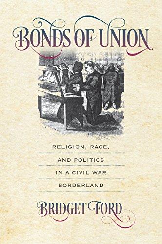 Bonds of Union: Religion, Race, and Politics in a Civil War Borderland (Civil War America)