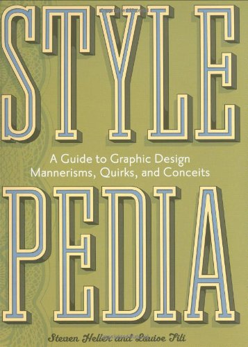 Stylepedia: A Guide to Graphic Design Mannerisms, Quirks,...
