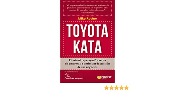 Amazon.com: TOYOTA KATA: El método que ayudó a miles de empresas a optimizar la gestión de sus negocios (Spanish Edition) eBook: Mike Rother: Kindle Store