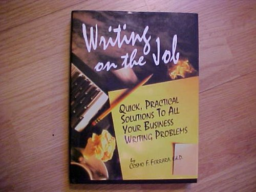 Writing on the Job: Quick, Practical Solutions to All Your Business Writing Problems