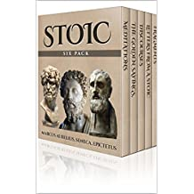 Stoic Six Pack - Meditations of Marcus Aurelius, Golden Sayings, Fragments and Discourses of Epictetus, Letters From A Stoic and The Enchiridion (Illustrated)