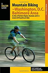 Mountain Biking the Washington, D.C./Baltimore Area: An Atlas of Northern Virginia, Maryland, and D.C.'s Greatest Off-Road Bicycle Rides (Regional Mountain Biking Series)