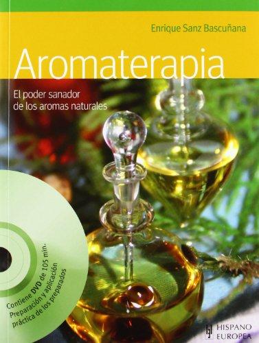 Aromaterapia / Aromatherapy: El poder sanador de los aromas naturales / The Healing Power of Natural Scents (Spanish Edition)