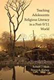 Teaching Adolescents Religious Literacy in a Post-9/11 World, Robert J. Nash and Penny Bishop, 1607523116