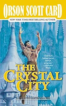 The Crystal City: The Tales of Alvin Maker, Volume VI by [Card, Orson Scott]