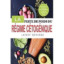 LA PERTE DE POIDS DU RÉGIME CÉTOGÉNIQUE: Recettes Et Séances D'entraînement Pour Une Santé Plus Mince (French Edition)
