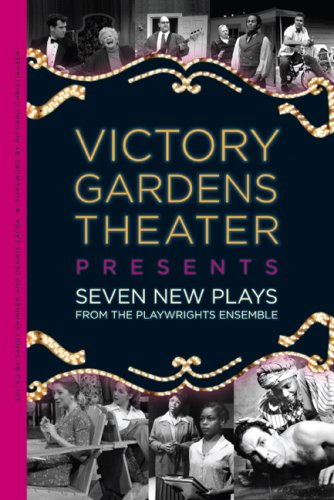 - Victory Gardens Theater Presents: Seven New Plays from the Playwrights Ensemble