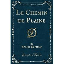 Le Chemin de Plaine (Classic Reprint) (French Edition)