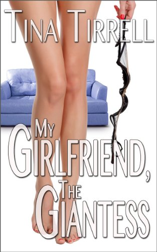 My Girlfriend, the Giantess: *an Erotica Growth & Giantess Fantasy*