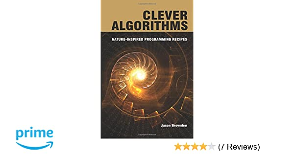Clever algorithms nature inspired programming recipes jason clever algorithms nature inspired programming recipes jason brownlee 9781446785065 amazon books forumfinder Choice Image