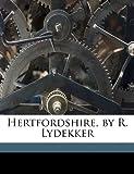 Hertfordshire, by R Lydekker, Richard Lydekker, 117740284X