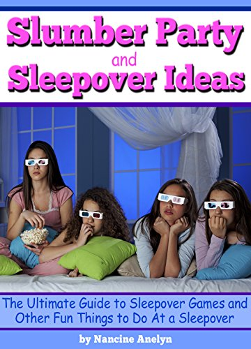 slumber party and sleepover ideas the ultimate guide to sleepover