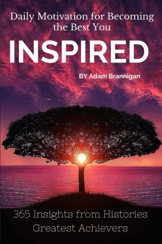 Inspired (Daily Motivation for Becoming the Best You): 365 Insights from Histories Greatest Achievers pdf epub