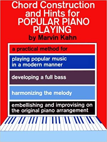 Chord Construction And Hints For Popular Piano Playing Marvin Kahn