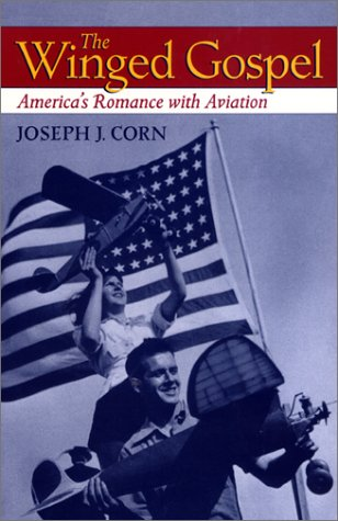 The Winged Gospel: America's Romance with Aviation