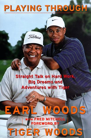 Playing Through: Straight Talk on Hard Work, Big Dreams, and Adventures with Tiger ()
