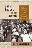 Sonic Spaces of the Karoo, Marie R. Jorritsma, 1439902372