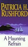 Haunting Refrain, Patricia H. Rushford, 0786217995