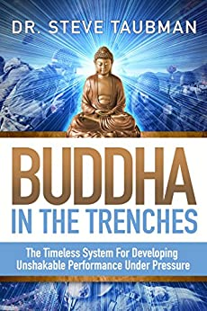 Buddha In The Trenches: The Timeless System For Developing Unshakable Performance Under Pressure by [Taubman, Steve]