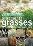 Gardening with Ornamental Grasses, Roger Grounds, 1558707344