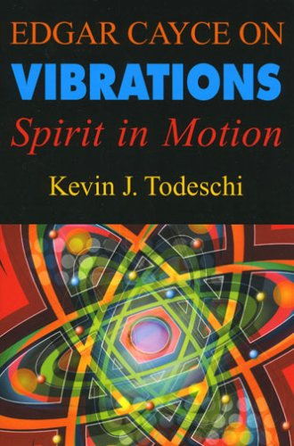 Edgar Cayce on Vibrations Spirit in Motion