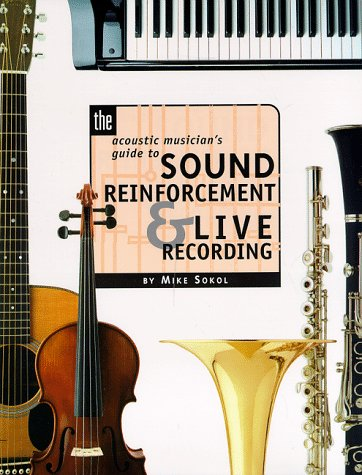 The Acoustic Musician's Guide to Sound Reinforcement and Live Recordings
