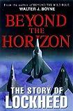 Beyond the Horizon: The Story of Lockheed (Thomas Dunne Book)