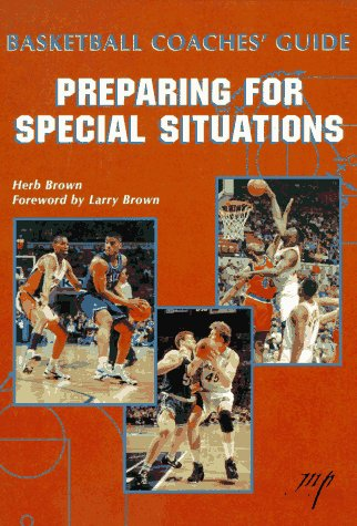 Basketball Coaches Guide: Preparing For Special Situations Coaching Special Situations