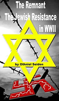 The Remnant - The Jewish Resistance in WWII (The Jewish History Novel Series Book 3) by [Seiden, Othniel J.]
