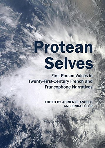 Protean Selves: First-Person Voices in Twenty-First-Century French and Francophone Narratives PDF
