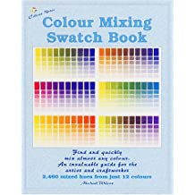Colour Mixing Swatch Book: 2460 Mixed Hues from Just 12 Colours