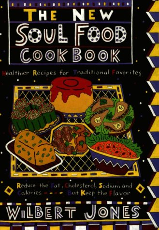 The New Soul Food Cookbook: Healthier Recipes for Traditional Favorites by Wilbert Jones