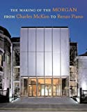 The Making of the Morgan from Charles McKim to Renzo Piano, Paul Spencer Byard and Cynthia Davidson, 0875981496