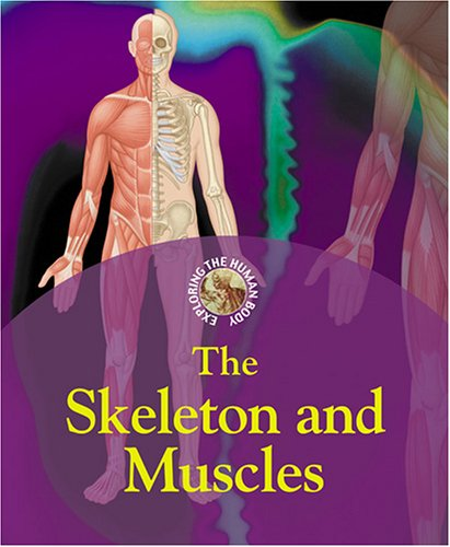 The Skeleton And Muscles (Exploring the Human Body)